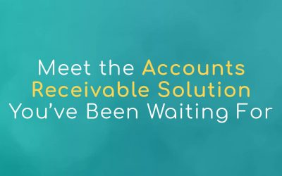 Meet the Accounts Receivable Solution You've Been Waiting For