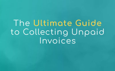 The Ultimate Guide to Collecting Unpaid Invoices