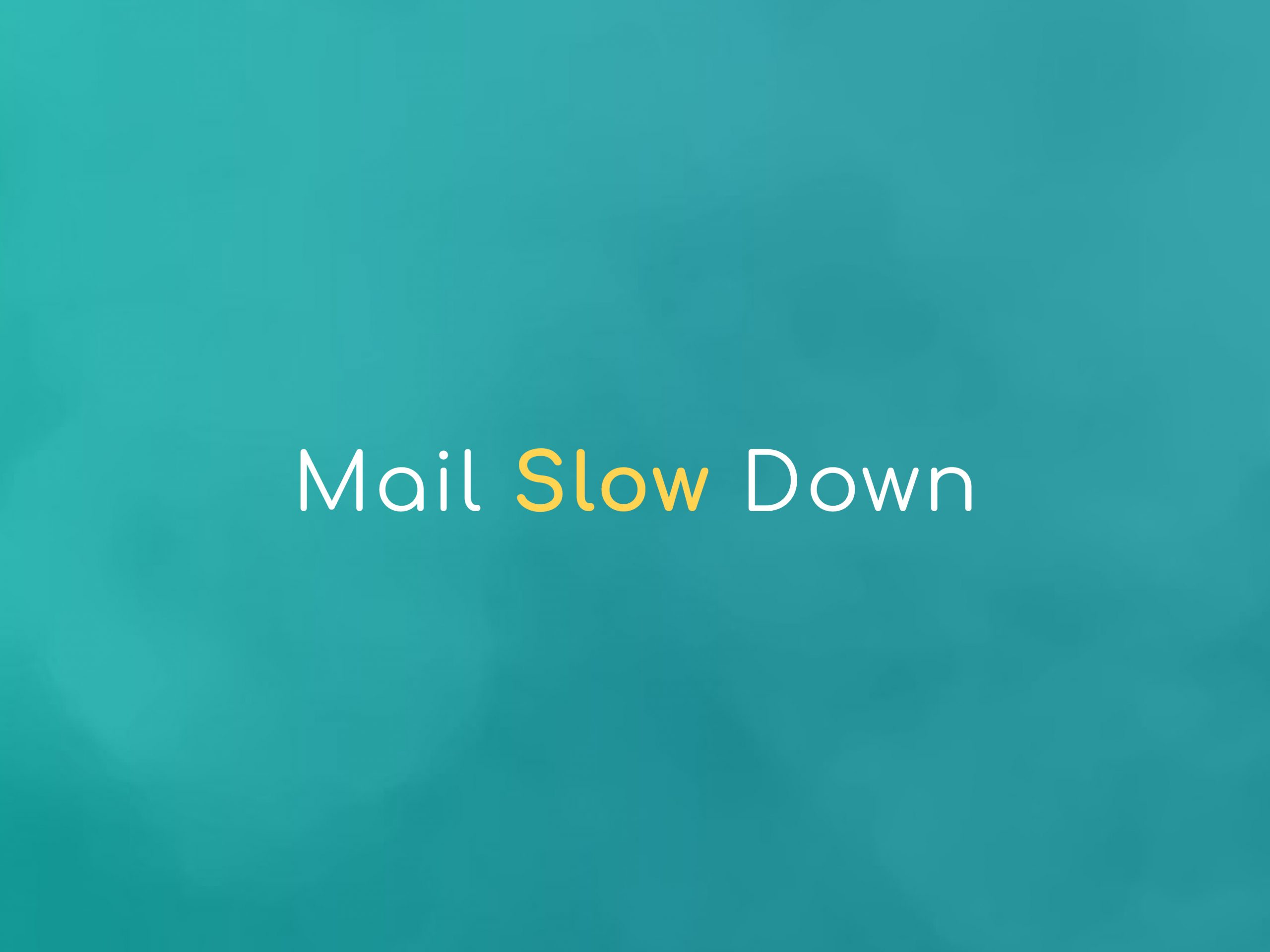 Mail Slow Down