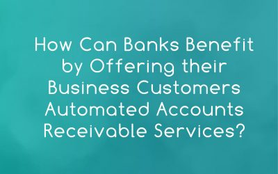 How can banks benefit by offering their business customers automated accounts receivable services?
