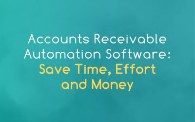 Accounts Receivable Automation Software: Save Time, Effort, and Money