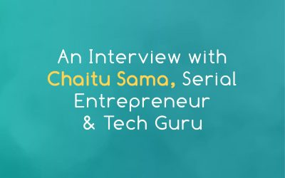 An Interview with Chaitu Sama, Serial Entrepreneur & Tech Guru
