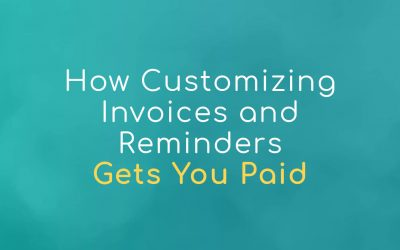 How Customizing Invoices and Reminders Gets You Paid