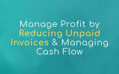 Manage Profit by Reducing Unpaid Invoices and Managing Cash Flow